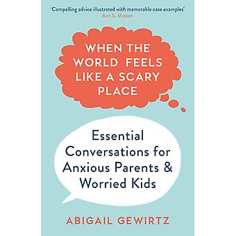 When the World Feels Like a Scary Place by Dr Abigail Gewirtz