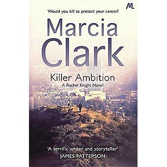 Killer ambizione - Rachel Knight romanzo di Marcia Clark - 978144475526