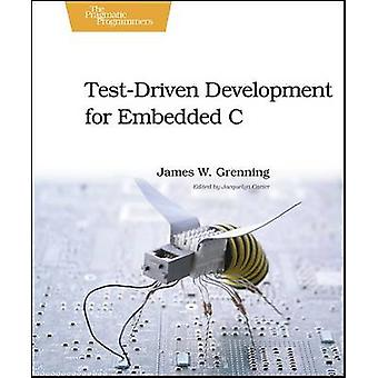 Test Driven Development for Embedded C by James W. Grenning - 9781934