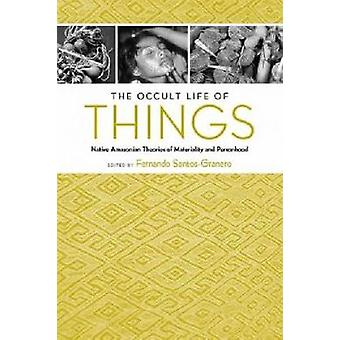The Occult Life of Things - Native Amazonian Theories of Materiality a