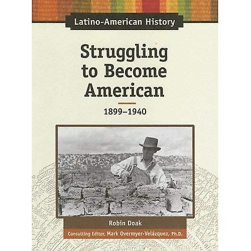 Struggling to Become American, 1899-1940 (Latino-American History)
