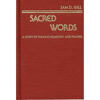 Sacred Words A Study of Navajo Religion and Prayer by Gill & Sam D.