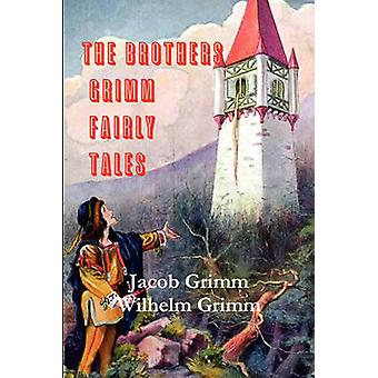 The Brothers Grimm Fairy Tales by Grimm & Jacob Ludwig Carl