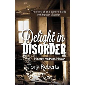 Delight in Disorder Ministry Madness Mission by Roberts & Tony E.
