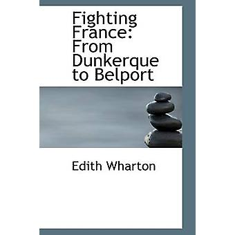 Fighting France From Dunkerque to Belport by Wharton & Edith