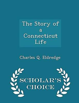 The Story of a Connecticut Life  Scholars Choice Edition by Eldredge & Charles Q.