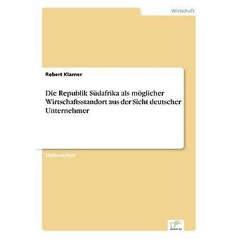 Die Republik Sdafrika als mglicher Wirtschaftsstandort aus der Sicht deutscher Unternehmer af Klarner & Robert