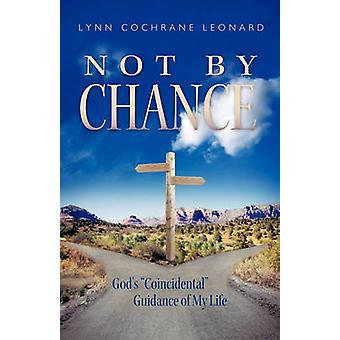 Not by Chance Gods Coincidental Guidance of My Life by Leonard & Lynn Cochrane