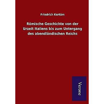 Rmische Geschichte von der Urzeit Italiens bis zum Untergang des abendlndischen Reichs Kortm & Friedrich