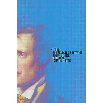 I Am - The Selected Poetry of John Clare by John Clare - Professor of