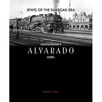 Jewel of the Railroad Era - Albuquerque's Alvarado Hotel by Deborah C.