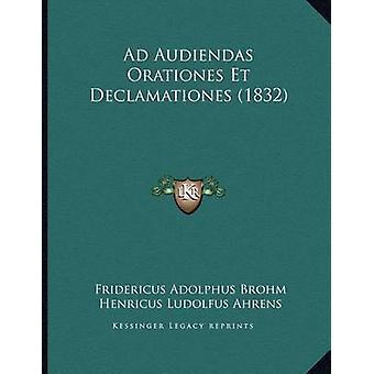 Ad Audiendas Orationes Et Declamationes (1832) by Fridericus Adolphus
