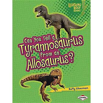 Can You Tell a Tyrannosaurus from an Allosaurus? by Buffy Silverman -