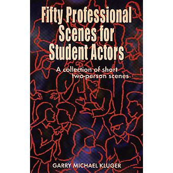 Fifty Professional Scenes for Student Actors - A Collection of Short T