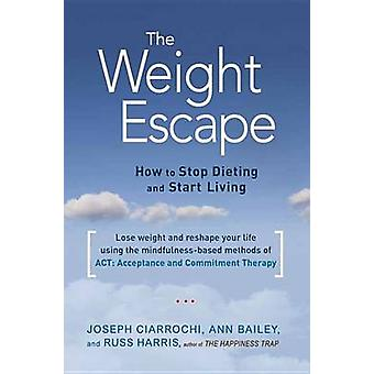 The Weight Escape - How to Stop Dieting and Start Living by Ann Bailey