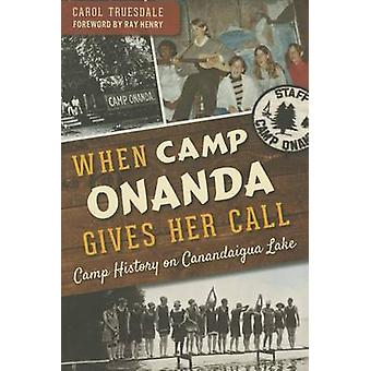 When Camp Onanda Gives Her Call - - Camp History on Canandaigua Lake by