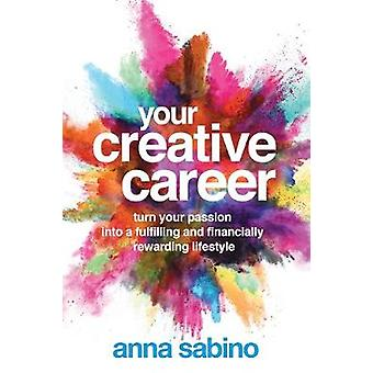 Your Creative Career - Turn Your Passion into a Fulfilling and Financi