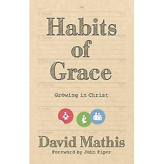 Habits of Grace - Growing in Christ by David Mathis - 9781783594177 Bo