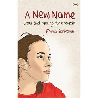 A New Name - Grace and Healing for Anorexia by Emma Scrivener - 978184