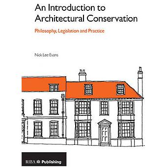 An Introduction to Architectural Conservation - Philosophy - Legislati