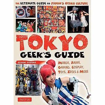Tokyo Geek's Guide - Manga - Anime - Gaming - Cosplay - Toys - Idols &