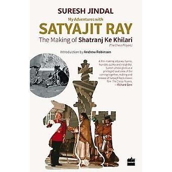 My Adventures with Satyajit Ray - The Making of Shatranj Ke Khilari by