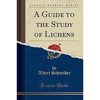 A Guide to the Study of Lichens (Classic Reprint) by Albert Schneider