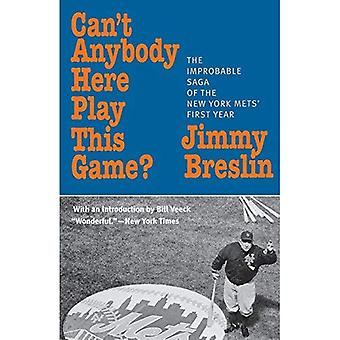 Can't Anybody Here Play This Game?: The Improbable Sage of the New York Mets' First Year
