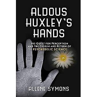 Aldous Huxley hænder: sin søgen efter Perception og oprindelsen og tilbagesendelse af psykedelisk videnskab