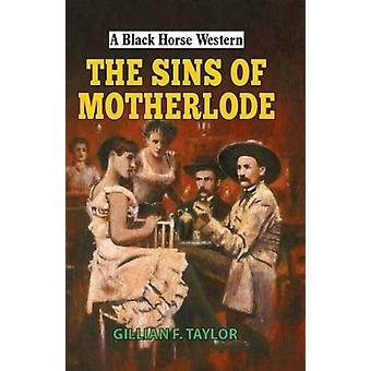 Sins of Motherlode by Gillian F Taylor