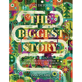 The Biggest Story  How the Snake Crusher Brings Us Back to the Garden by Kevin DeYoung & Illustrated by Don Clark