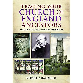 Tracing Your Church of England Ancestors by Stuart A Raymond