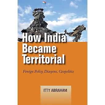 How India Became Territorial by Itty Abraham