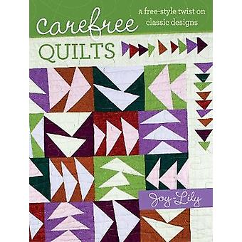 Carefree Quilts  A FreeStyle Twist on Classic Designs by Joy Lily