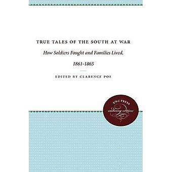 True Tales of the South at War How Soldiers Fought and Families Lived 18611865 by Poe & Clarence