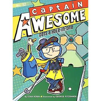 Captain Awesome Gets a Hole-In-One by Stan Kirby - George O'Connor -