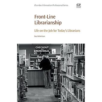 FrontLine Librarianship Life on the Job for Todays Librarians by Robertson & Guy