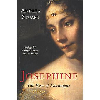 Josephine The Rose of Martinique by Stuart & Andrea