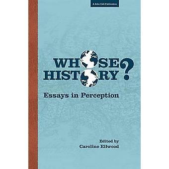 Whose History Essays in Perception by Ellwood & Caroline