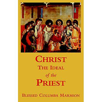 Christ the Ideal of the Priest by Marmion & Blessed Columba