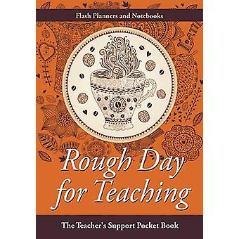 Rough Day for Teaching The Teachers Support Pocket Book by Flash Planners and Notebooks
