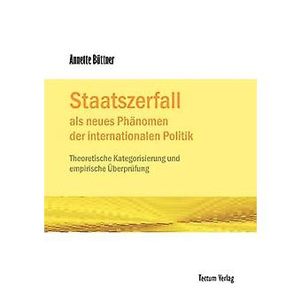 Staatszerfall als neues Phnomen der internationalen Politik by Bttner & Annette
