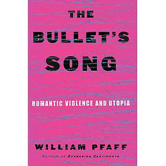 The Bullets Song Romantic Violence and Utopia by Pfaff & William