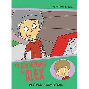 Dad Gets Roller Blades The Adventures of Alex by Caron & Michael