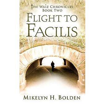 Flight To Facilis The Waiz Chronicles Book Two by Bolden & Mikelyn H.