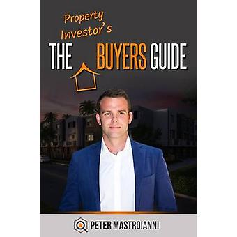 The Property Investors Buyers Guide by Mastroianni & Peter