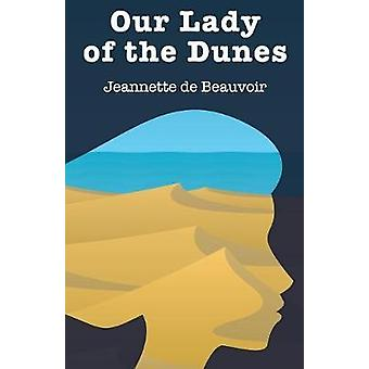 Our Lady of the Dunes by de Beauvoir & Jeannette