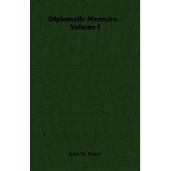 Diplomatic Memoirs  Volume I by Foster & John W.