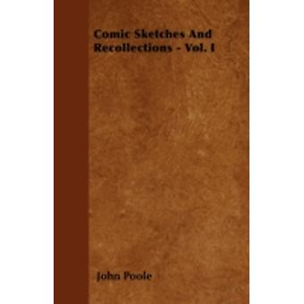 Comic Sketches And Recollections  Vol. I by Poole & John