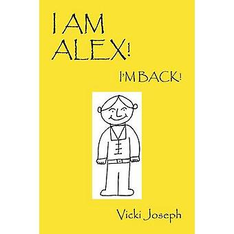 I AM ALEX IM BACK by Joseph & Vicki
